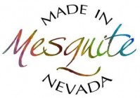 Made i n Mesquite Nevada