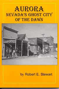 Aurora: Nevada's Ghost City of the Dawn by Bob Stewart is available at our bookstore
